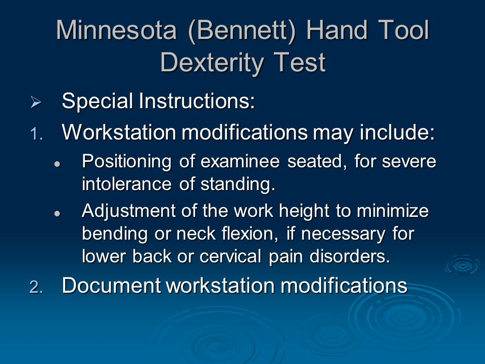 Minnesota (Bennett) Hand Tool Dexterity Test  Special Instructions: 1.