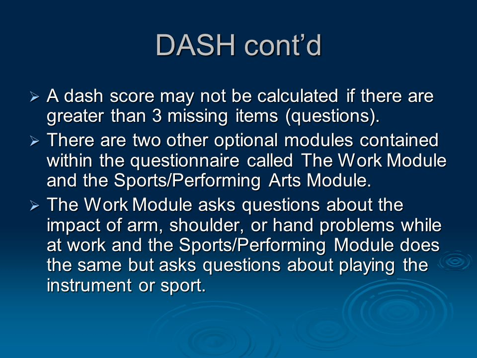 DASH cont'd  A dash score may not be calculated if there are greater than 3 missing items (questions).