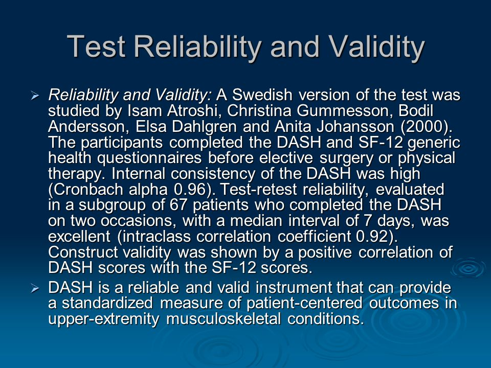 Test Reliability and Validity  Reliability and Validity: A Swedish version of the test was studied by Isam Atroshi, Christina Gummesson, Bodil Andersson, Elsa Dahlgren and Anita Johansson (2000).