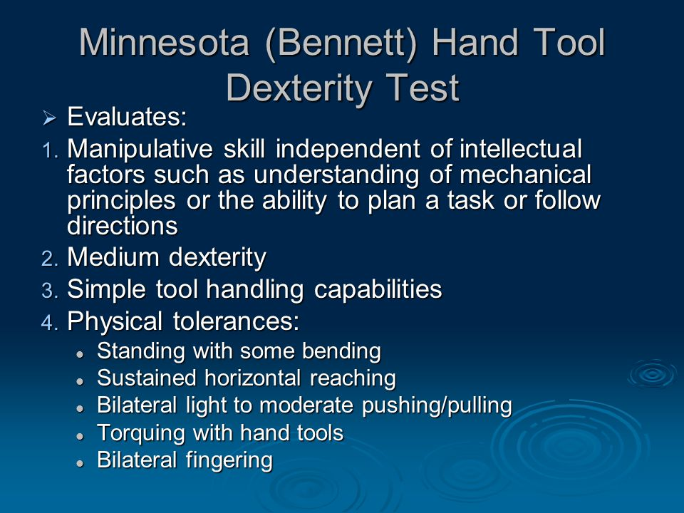 Minnesota (Bennett) Hand Tool Dexterity Test  Evaluates: 1.