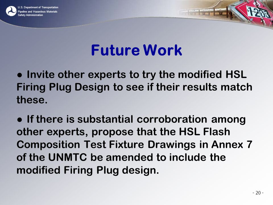 U.S. Department of Transportation Pipeline and Hazardous Materials Safety Administration Future Work ● Invite other experts to try the modified HSL Fi