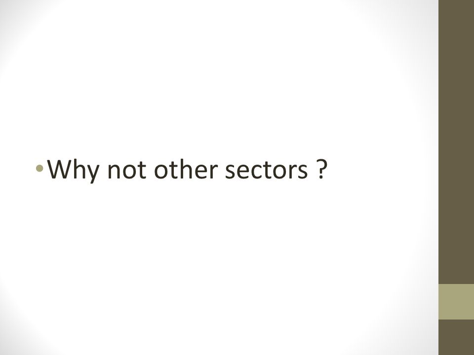 Why not other sectors