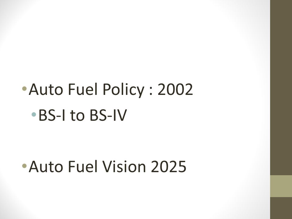 Auto Fuel Policy : 2002 BS-I to BS-IV Auto Fuel Vision 2025