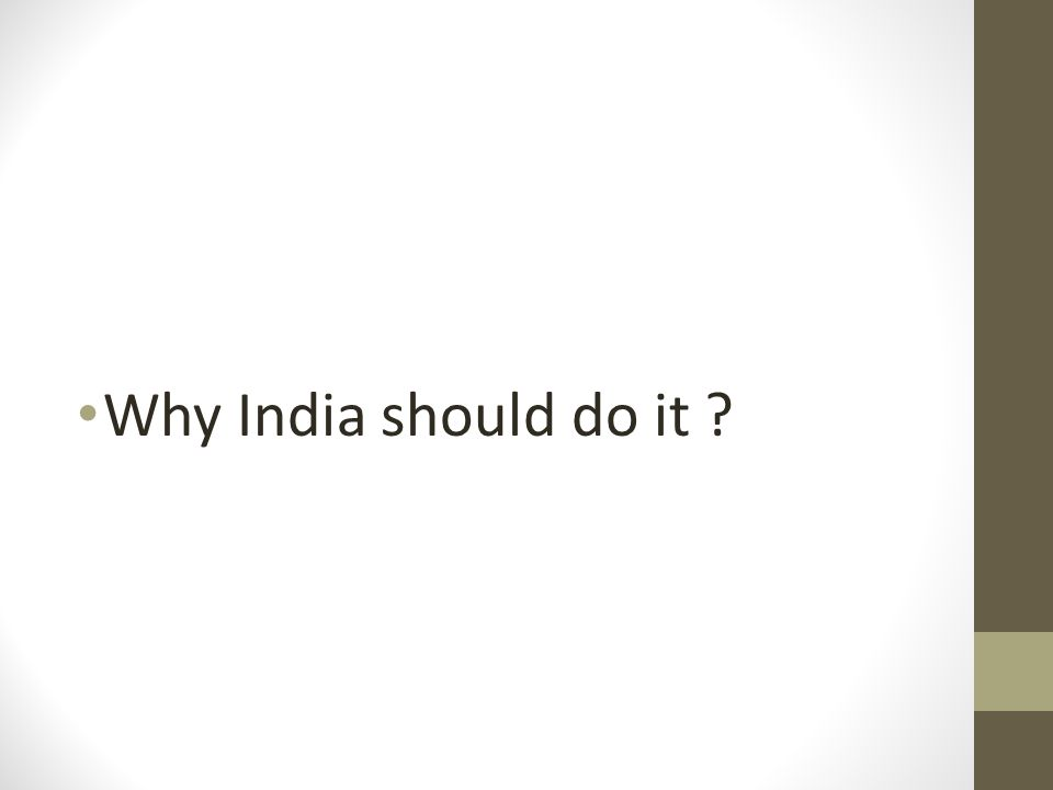 Why India should do it