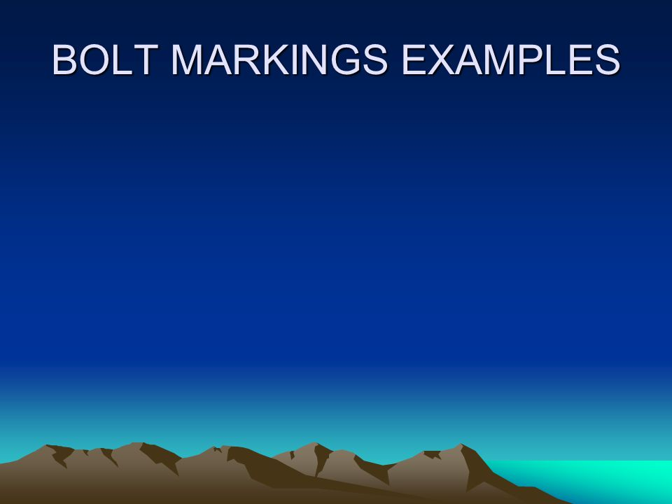 BOLT HEAD MARKINGS Also called grade markings specify the tensile strength of a bolt. COVENTIONAL BOLTS, are marked with lines or slash marks. The mor