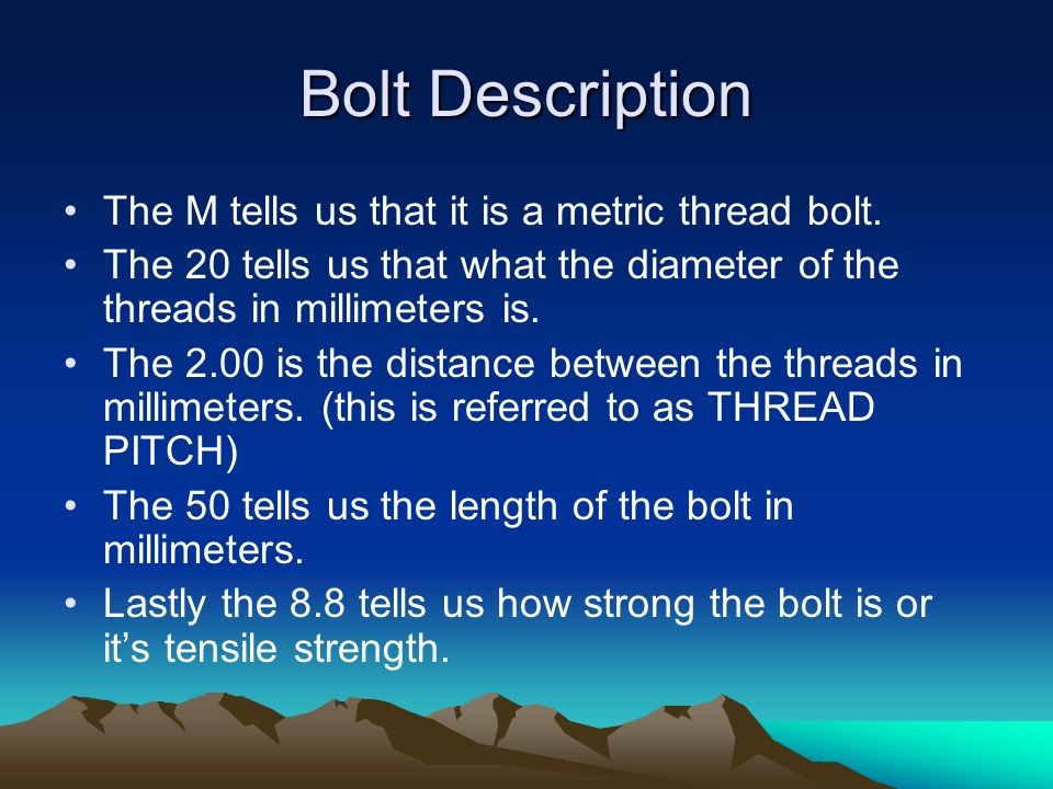 BOLT DESCRIPTION A bolt description is a series of numbers and letters that describe a bolt. These numbers and letters are needed when buying a new bo