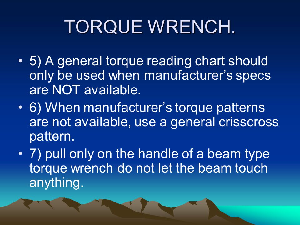USING A TORQUE WRENCH. When using a torque wrench follow these basic rules. 1) Keep a steady pull on the wrench. For accuracy do not use short jerky p