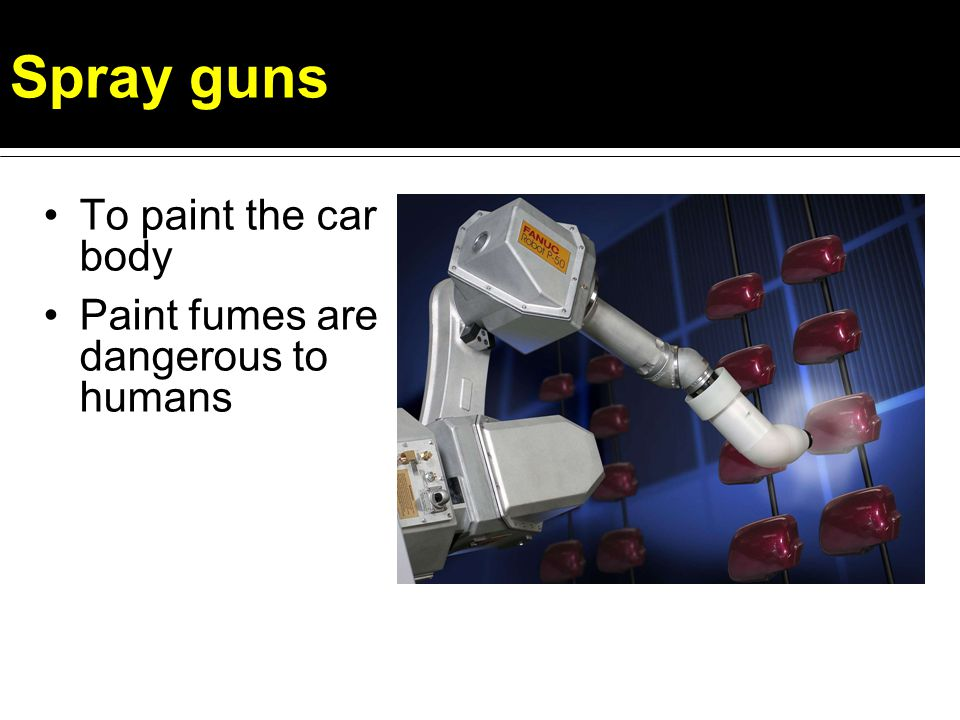 Spray guns To paint the car body Paint fumes are dangerous to humans