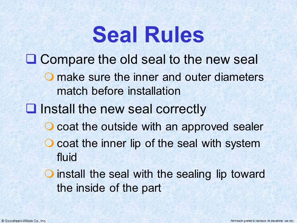 © Goodheart-Willcox Co., Inc. Permission granted to reproduce for educational use only Seal Rules  Compare the old seal to the new seal  make sure t