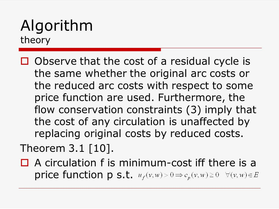 Algorithm theory  Observe that the cost of a residual cycle is the same whether the original arc costs or the reduced arc costs with respect to some price function are used.