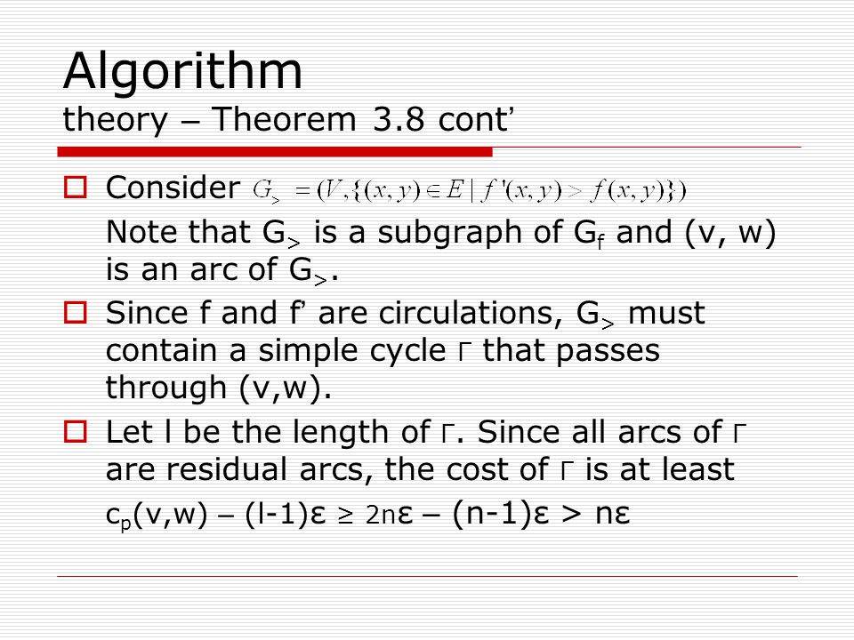 Algorithm theory – Theorem 3.8 cont '  Consider Note that G > is a subgraph of G f and (v, w) is an arc of G >.