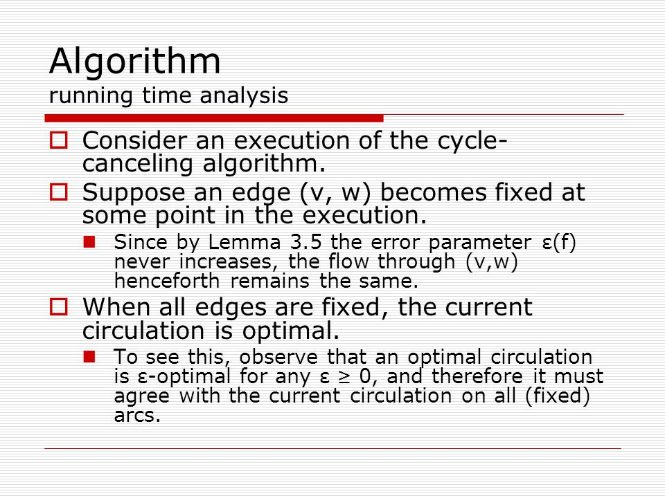 Algorithm running time analysis  Consider an execution of the cycle- canceling algorithm.