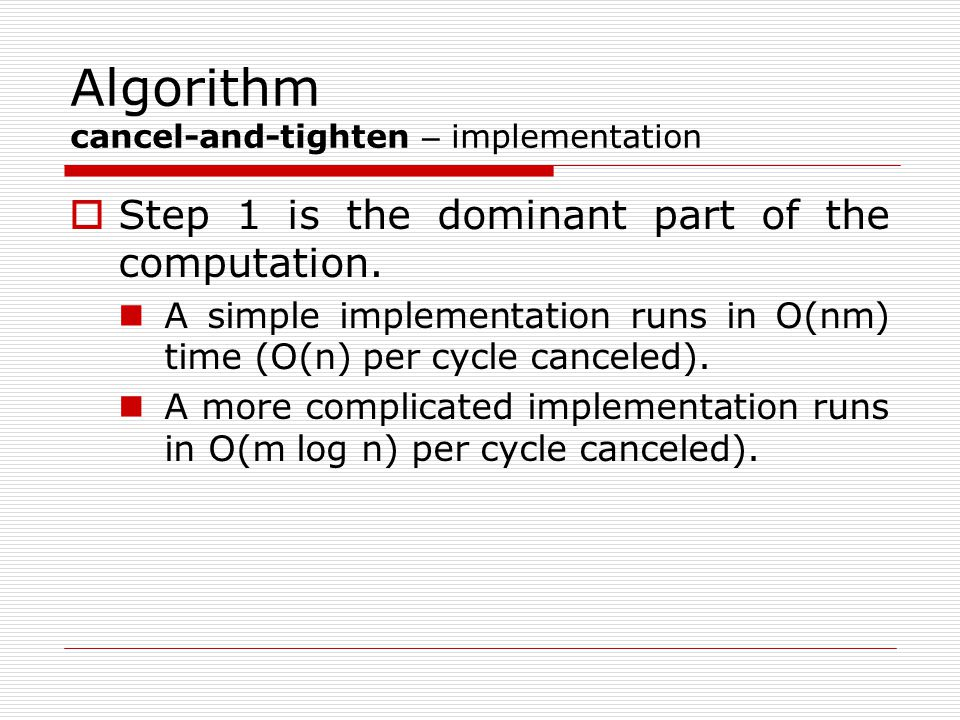 Algorithm cancel-and-tighten – implementation  Step 1 is the dominant part of the computation.
