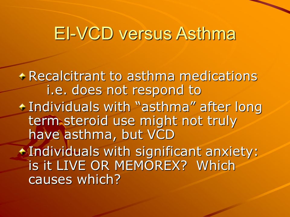 "EI-VCD versus Asthma Recalcitrant to asthma medications i.e. does not respond to Individuals with ""asthma"" after long term steroid use might not truly"