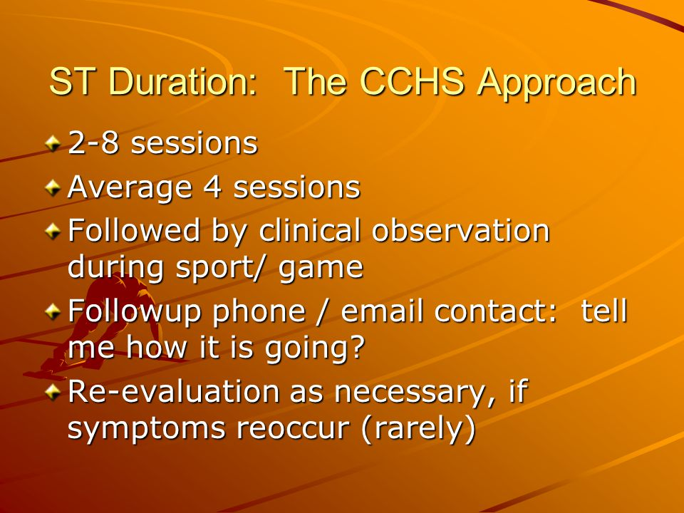 ST Duration: The CCHS Approach 2-8 sessions Average 4 sessions Followed by clinical observation during sport/ game Followup phone / email contact: tel