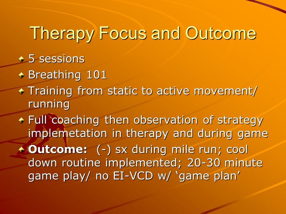 Therapy Focus and Outcome 5 sessions Breathing 101 Training from static to active movement/ running Full coaching then observation of strategy impleme