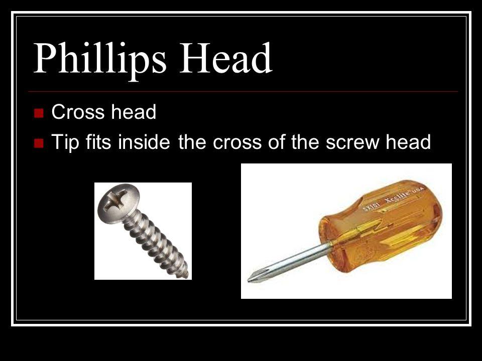 Phillips Head Cross head Tip fits inside the cross of the screw head