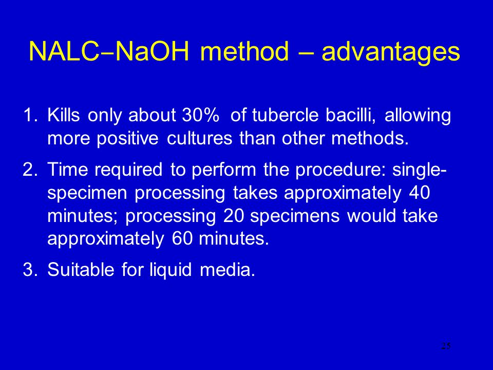 Sodium hydroxide (modified Petroff) method – procedure ADD X ml 4% NaOH 1.To x ml of sputum, add x ml of 4% NaOH.