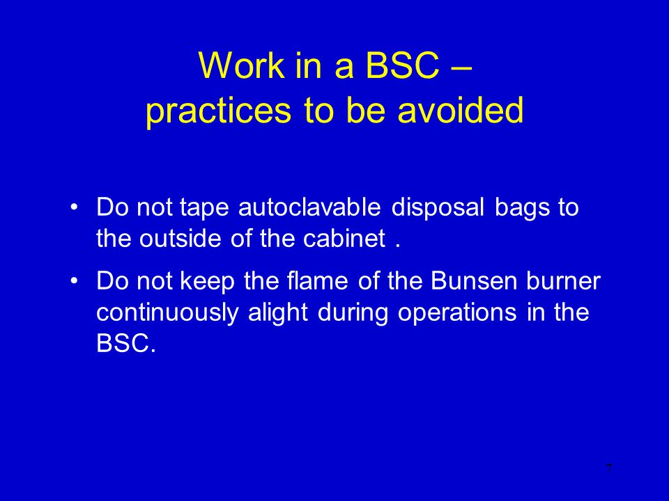 Work in a BSC – practices to be avoided Do not tape autoclavable disposal bags to the outside of the cabinet.