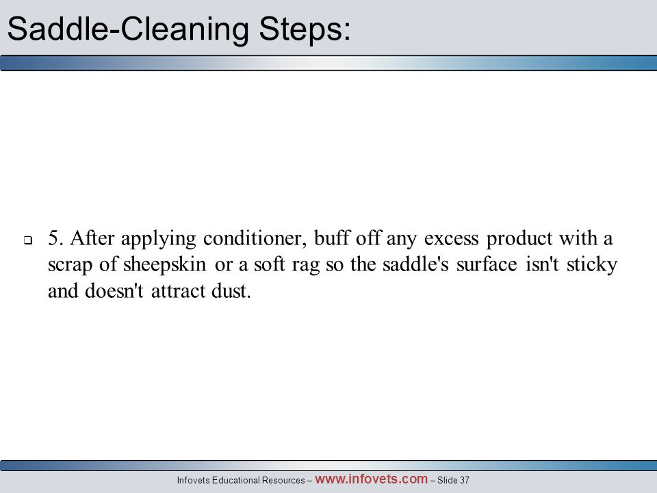 Infovets Educational Resources – www.infovets.com – Slide 37 Saddle-Cleaning Steps:  5.