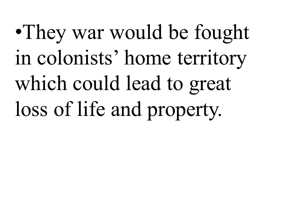 Most colonists had relatives who were still in England they would be fighting. The colonists would be fighting a major world power with fewer resource