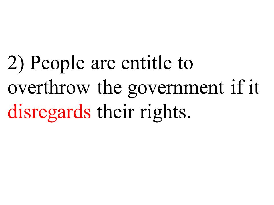 1) It said the purpose of the government is to protect the people. Government is based on consent of the people.