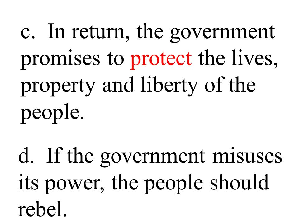 a. Government is based on a social contract between the people and the rulers. b. People agree to give up some of their freedom and abide by the decis