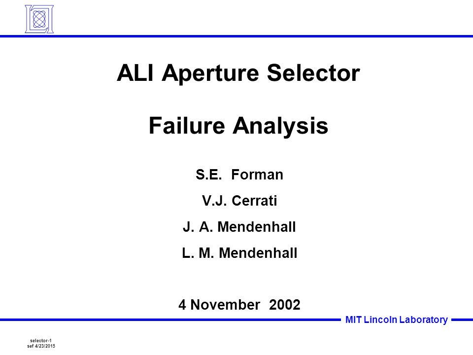 selector-1 sef 4/23/2015 MIT Lincoln Laboratory ALI Aperture Selector Failure Analysis S.E.