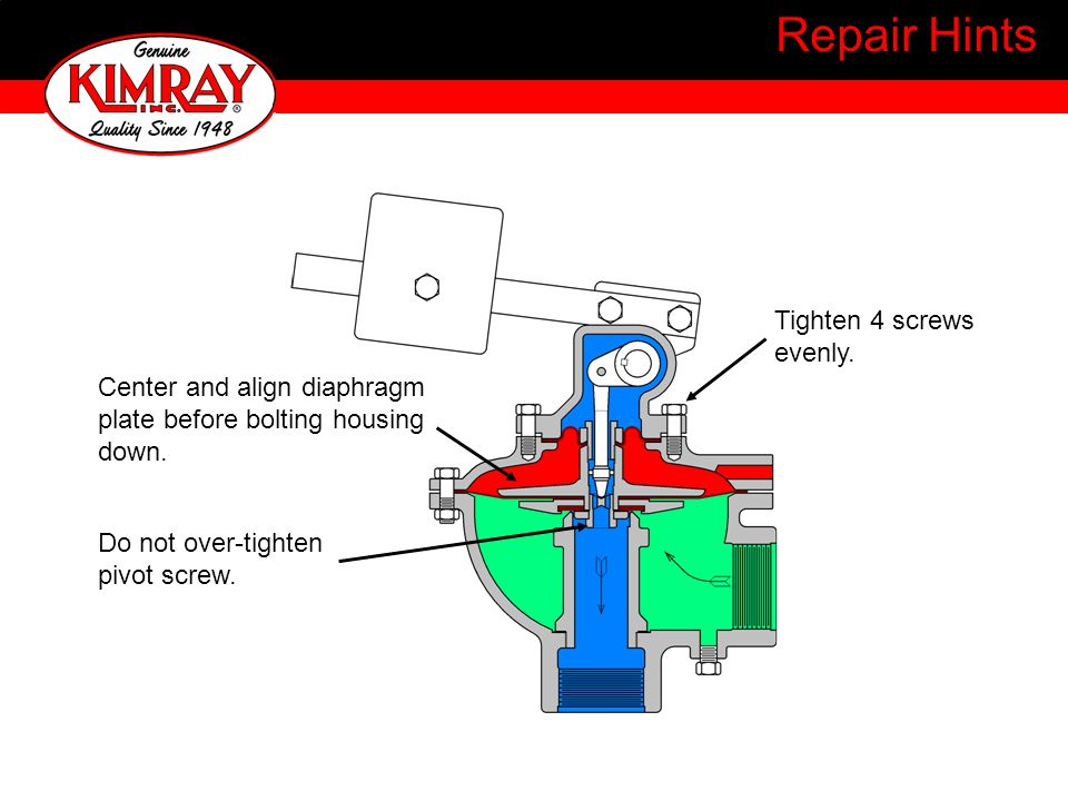 Repair Hints Center and align diaphragm plate before bolting housing down.
