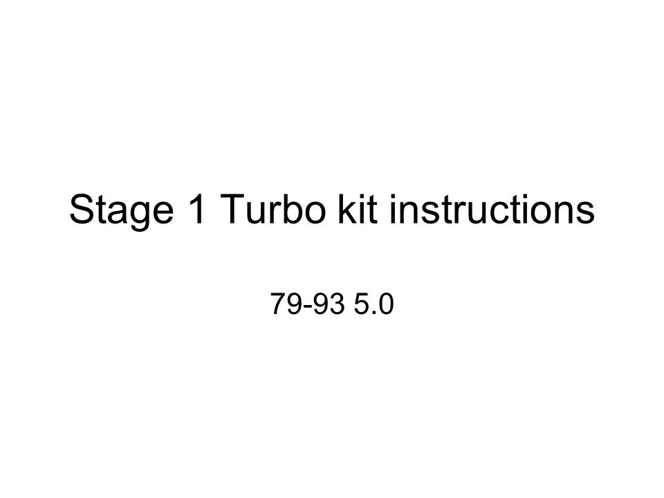 Stage 1 Turbo kit instructions 79-93 5.0