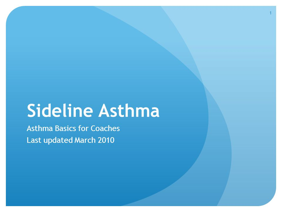 Sideline Asthma Asthma Basics for Coaches Last updated March 2010 1