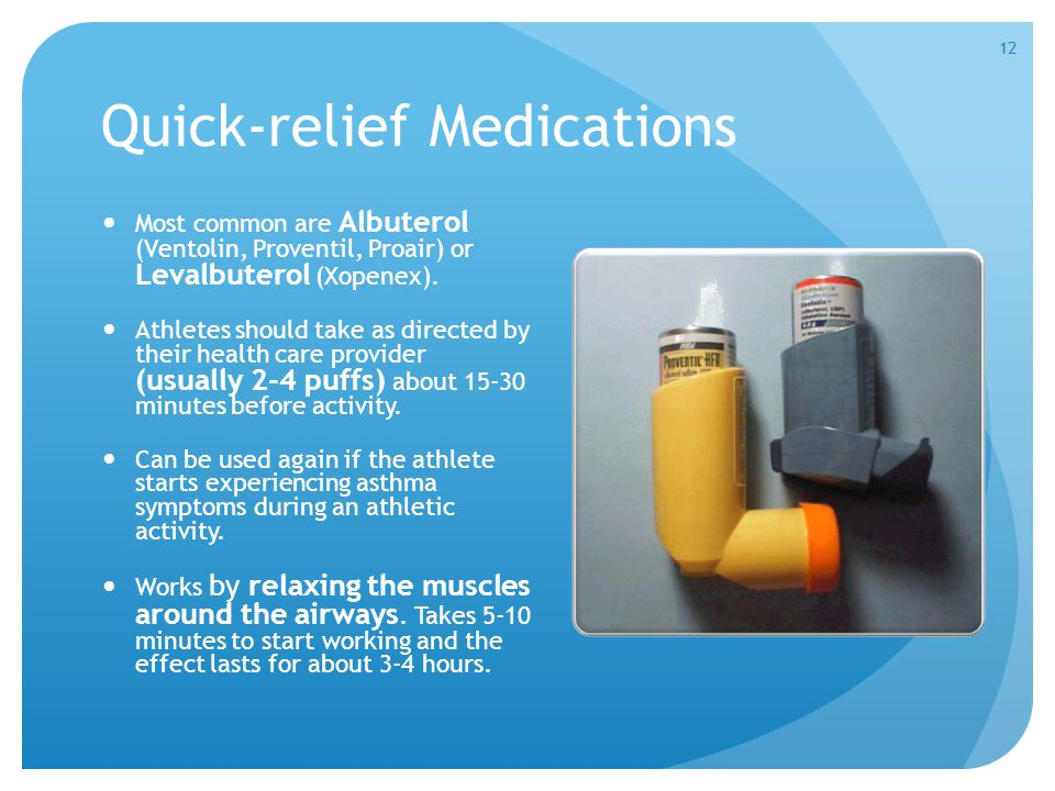 Quick-relief Medications Most common are Albuterol (Ventolin, Proventil, Proair) or Levalbuterol (Xopenex). Athletes should take as directed by their