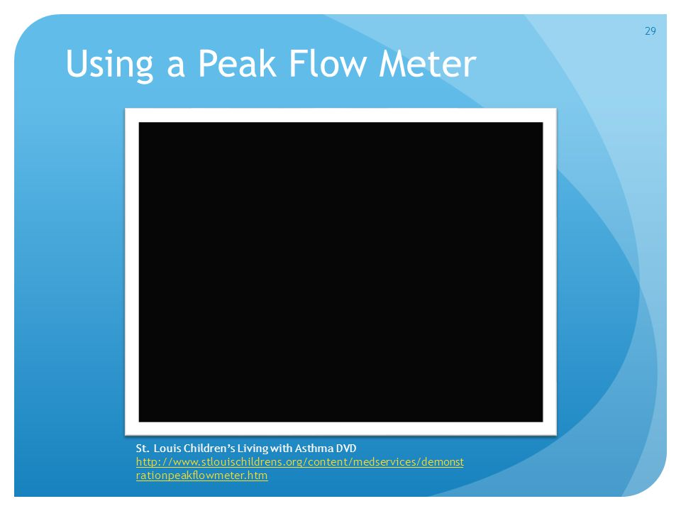 Using a Peak Flow Meter St. Louis Children's Living with Asthma DVD http://www.stlouischildrens.org/content/medservices/demonst rationpeakflowmeter.ht