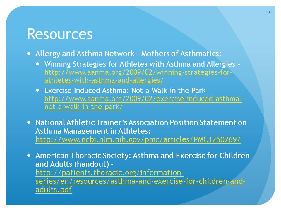 Resources Allergy and Asthma Network – Mothers of Asthmatics: Winning Strategies for Athletes with Asthma and Allergies - http://www.aanma.org/2009/02