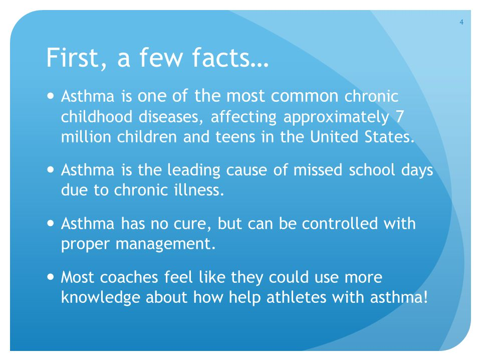 First, a few facts… Asthma is one of the most common chronic childhood diseases, affecting approximately 7 million children and teens in the United St