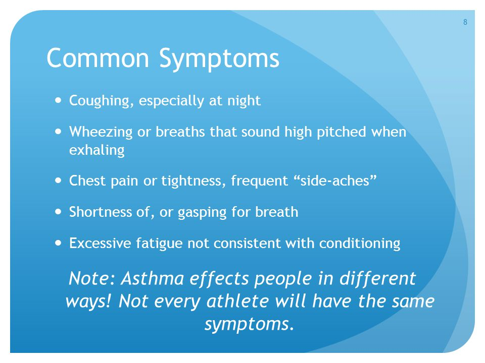 Common Symptoms Note: Asthma effects people in different ways! Not every athlete will have the same symptoms. Coughing, especially at night Wheezing o
