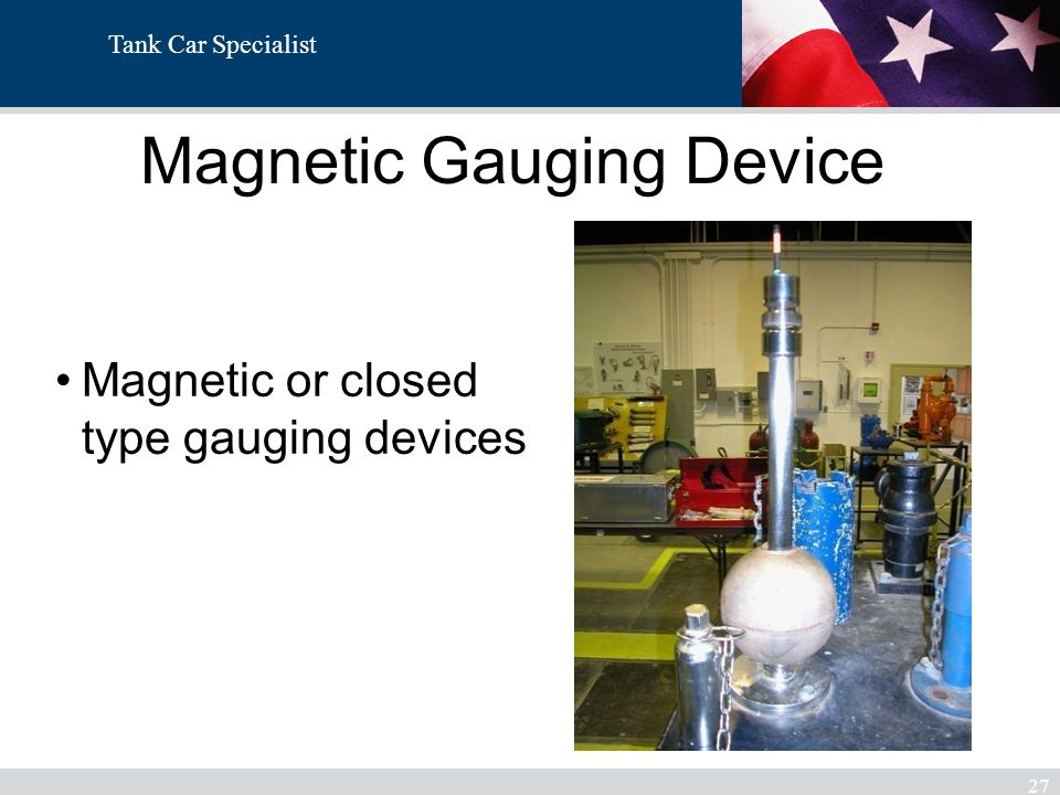 Tank Car Specialist Magnetic Gauging Device 27 Magnetic or closed type gauging devices