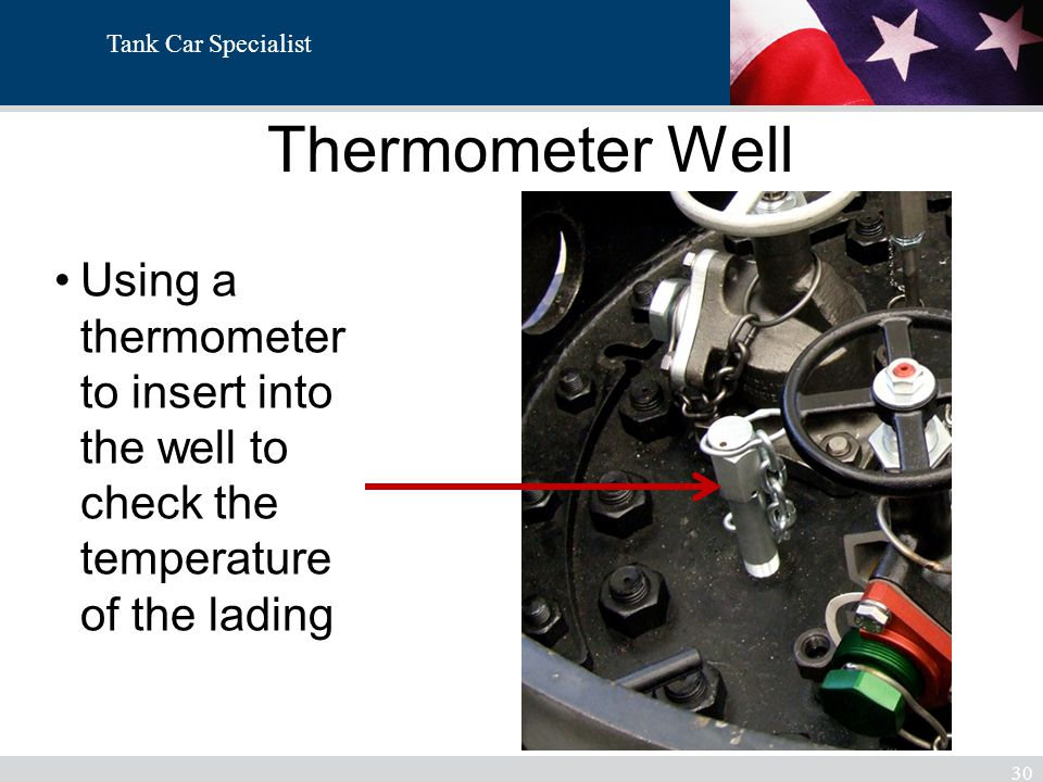 Tank Car Specialist Thermometer Well 30 Using a thermometer to insert into the well to check the temperature of the lading