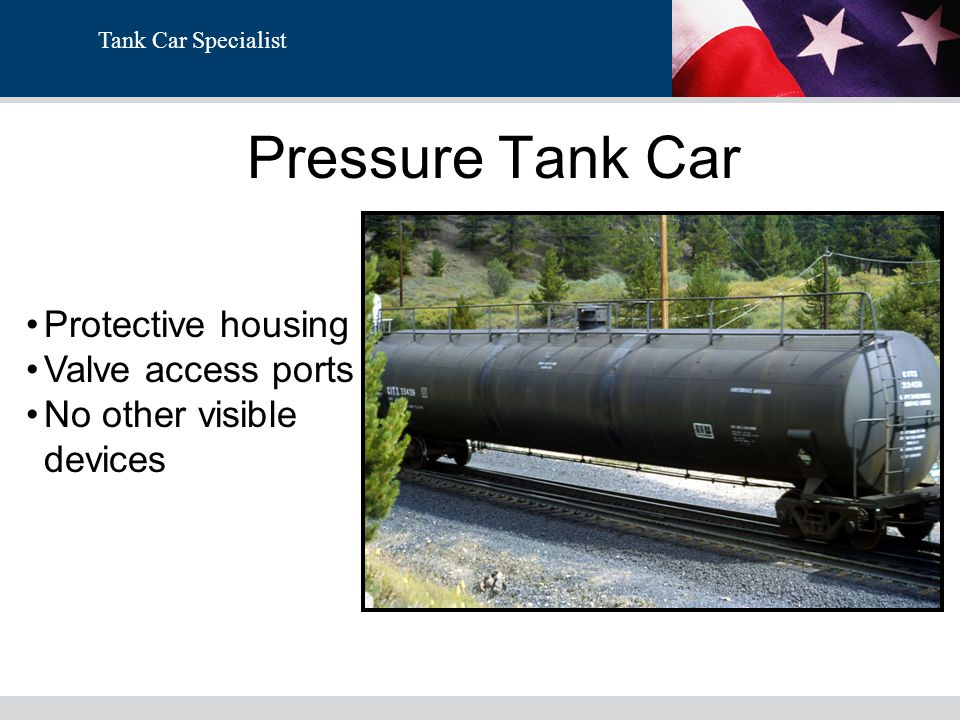 Tank Car Specialist SAFETY FEATURES Feature and Class Double Shelf Couplers Head Shields Spray–on Thermal Protection Jacket Thermal Protection Jacket Insulation 105 AXX 105 SXXX 105 JXXXX 112 AX 112 SXX 112 TXXX 112 JXXX Tank cars containing Flammable compressed gases must be either a T or J specification.