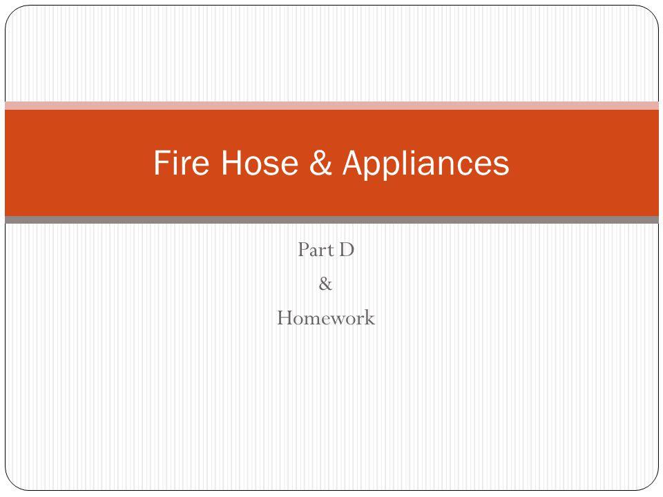 Part D & Homework Fire Hose & Appliances