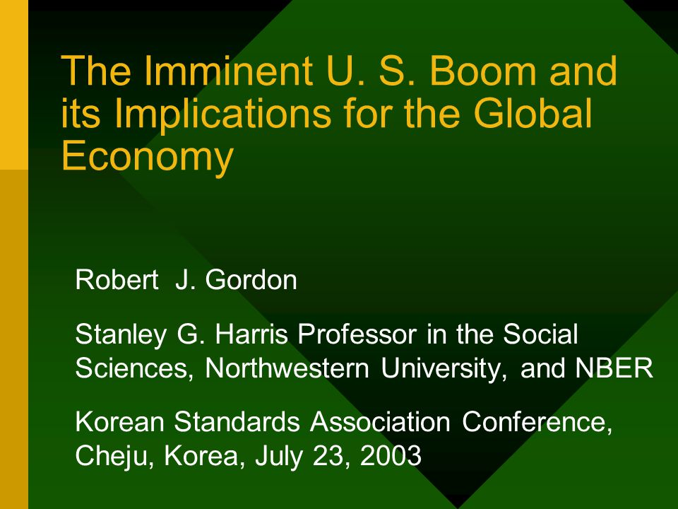 The Imminent U. S. Boom and its Implications for the Global Economy Robert J.