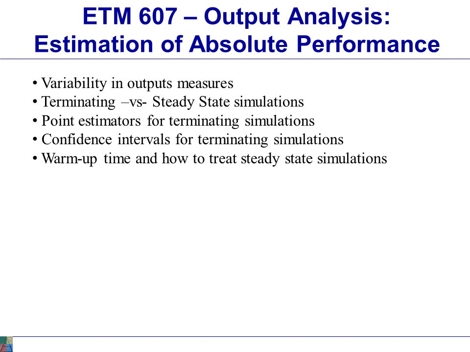 ETM 607 – Absolute Measure of Performance Estimation Made a total of five replications: 95% Half Width