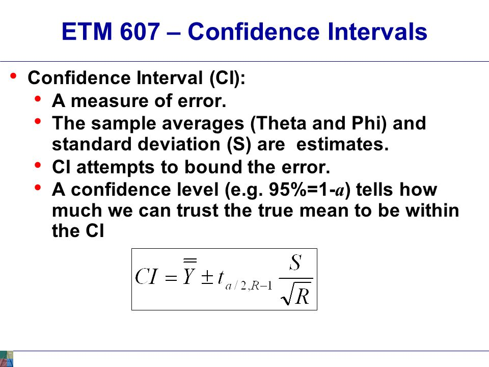 ETM 607 – Confidence Intervals Confidence Interval (CI): A CI can be somewhat controlled when performing a simulation analysis.