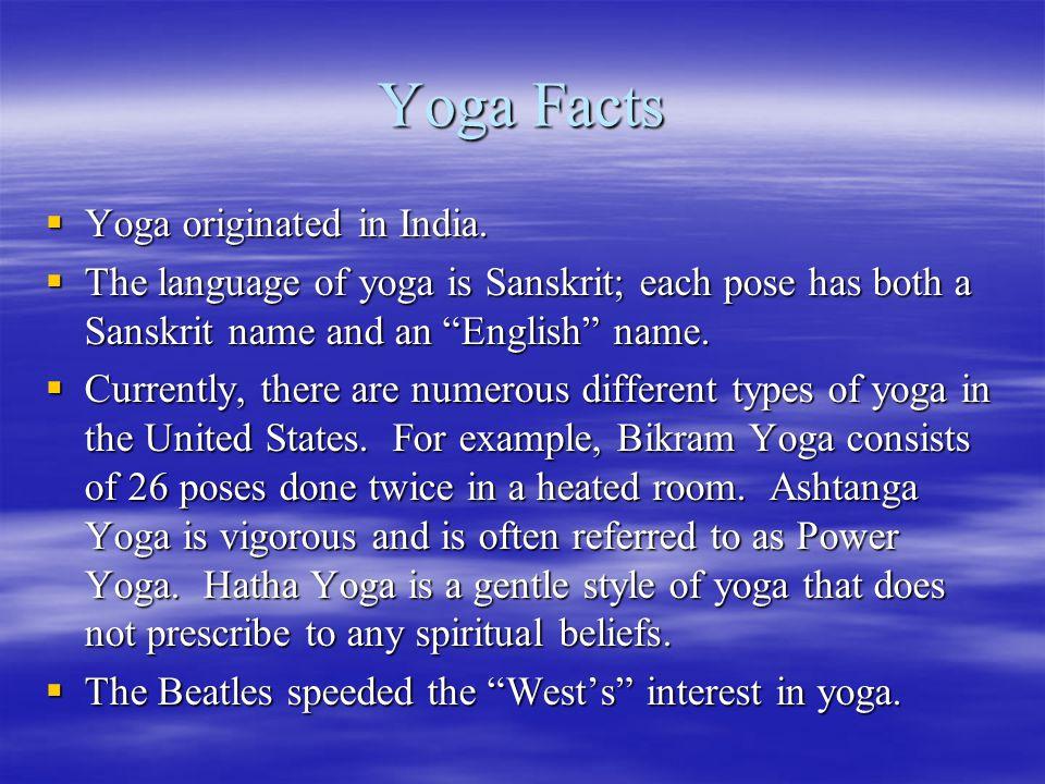 Yoga Facts  Yoga originated in India.