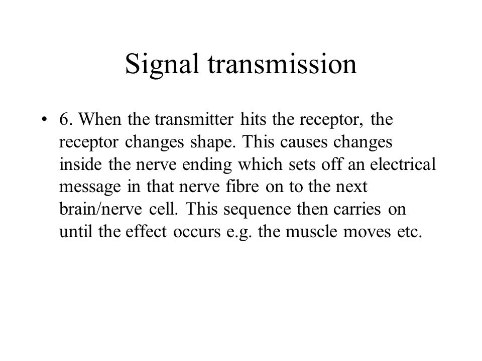 Signal transmission 6. When the transmitter hits the receptor, the receptor changes shape.