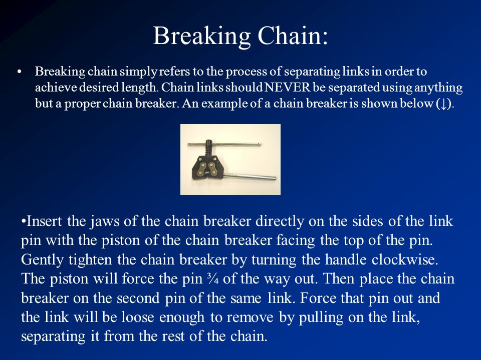 Breaking Chain: Breaking chain simply refers to the process of separating links in order to achieve desired length.