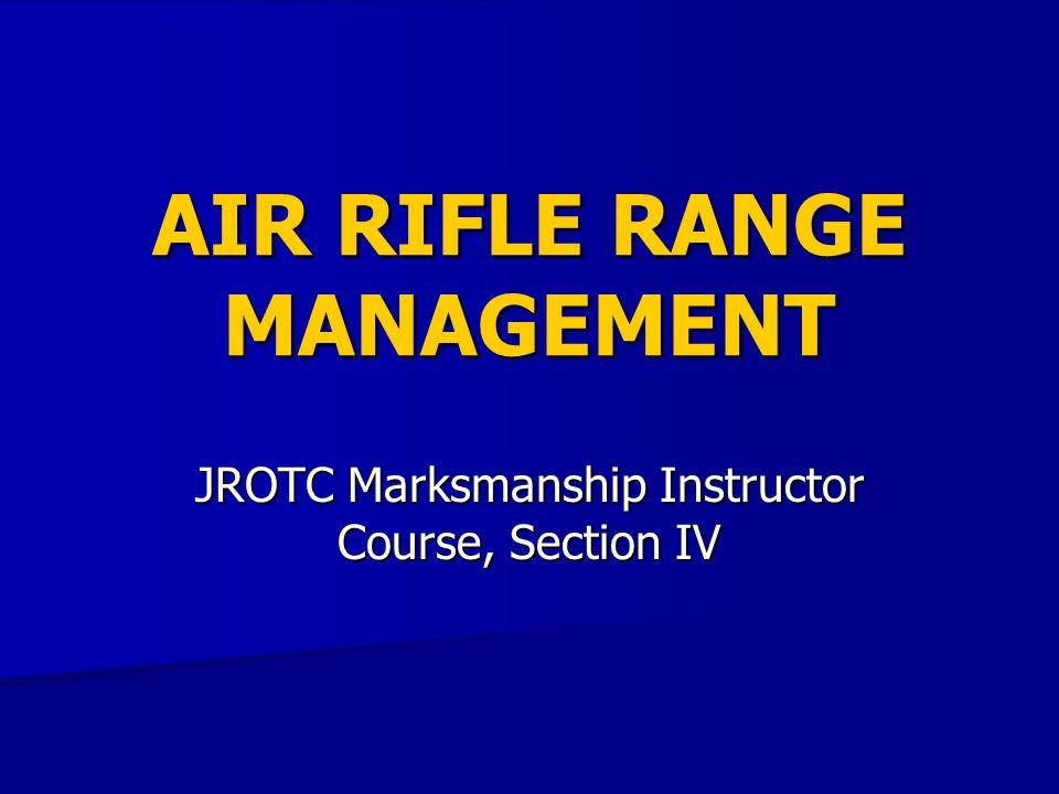 AIR RIFLE RANGE MANAGEMENT JROTC Marksmanship Instructor Course, Section IV
