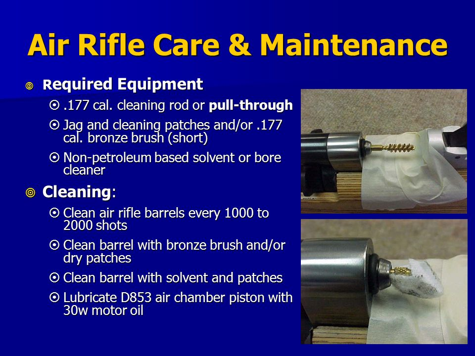 Air Rifle Care & Maintenance  R equired Equipment .177 cal.