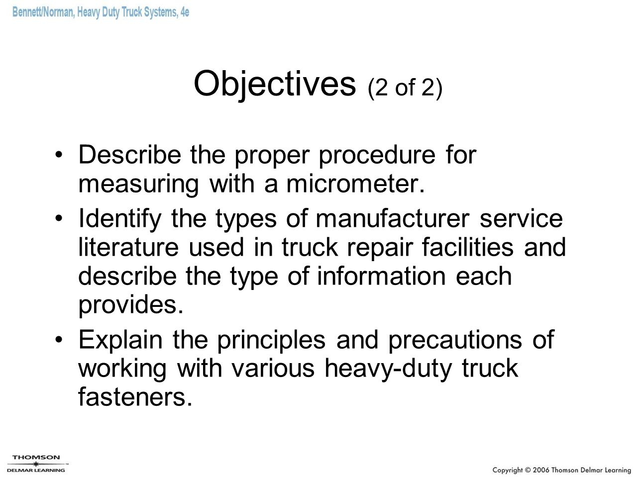 Objectives (2 of 2) Describe the proper procedure for measuring with a micrometer.