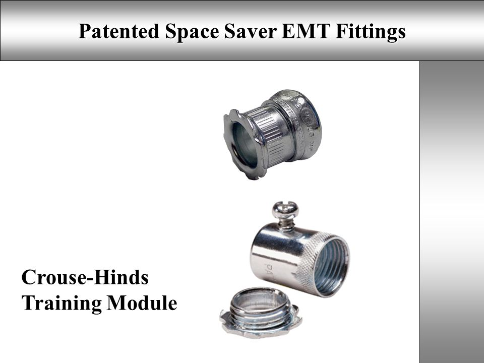 Patented Space Saver EMT Fittings Crouse-Hinds Training Module
